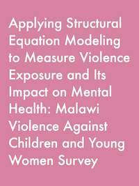 Applying Structural Equation Modeling to Measure Violence Exposure and Its Impact on Mental Health: Malawi Violence Against Children and Young Women Survey