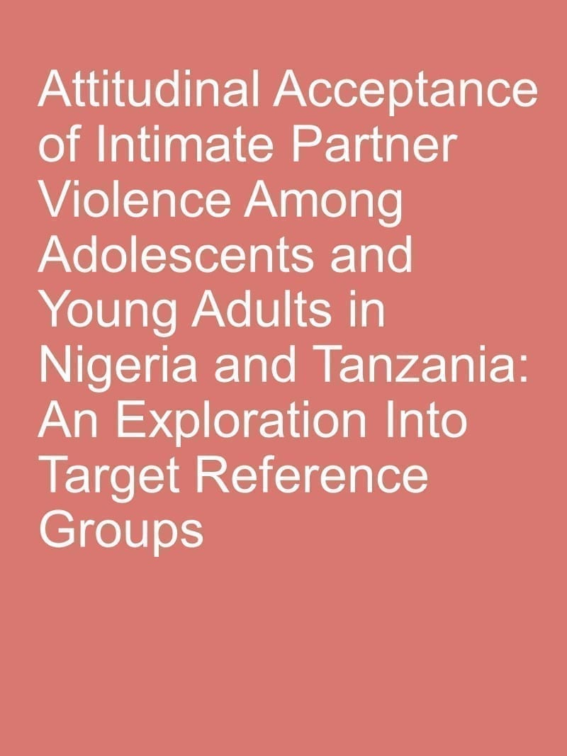 Attitudinal Acceptance of Intimate Partner Violence Among Adolescents and Young Adults in Nigeria and Tanzania: An Exploration Into Target Reference Groups