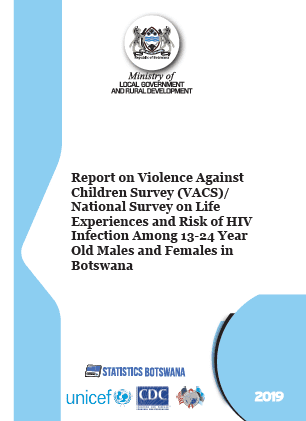 Report on Violence Against Children Survey (VACS)/ National Survey on Life Experiences and Risk of HIV Infection Among 13-24 Year Old Males and Females in Botswana