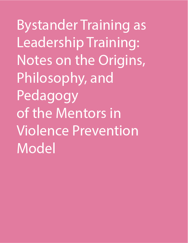 Bystander Training as Leadership Training: Notes on the Origins, Philosophy, and Pedagogy of the Mentors in Violence Prevention Model