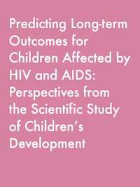 Predicting Long-term Outcomes for Children Affected by HIV and AIDS: Perspectives from the Scientific Study of Children's Development