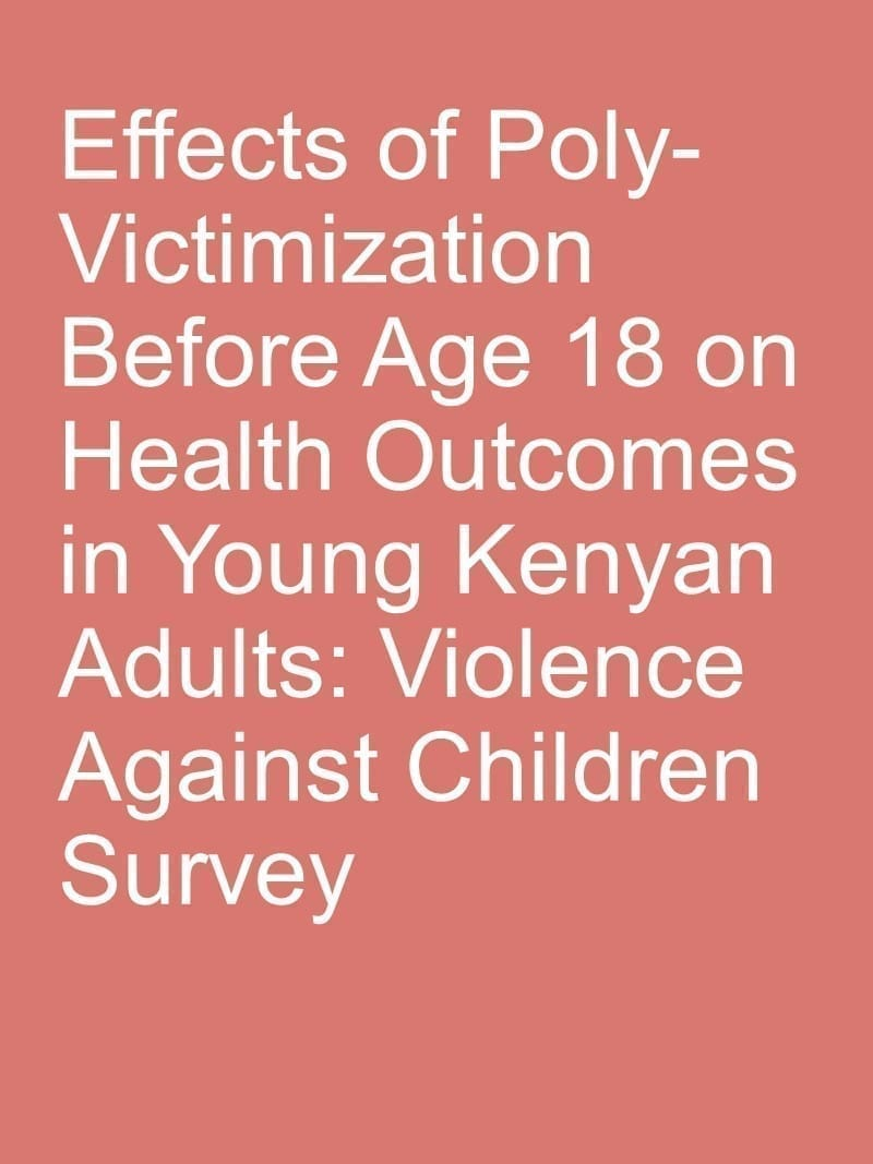 Effects of Poly-Victimization Before Age 18 on Health Outcomes in Young Kenyan Adults: Violence Against Children Survey