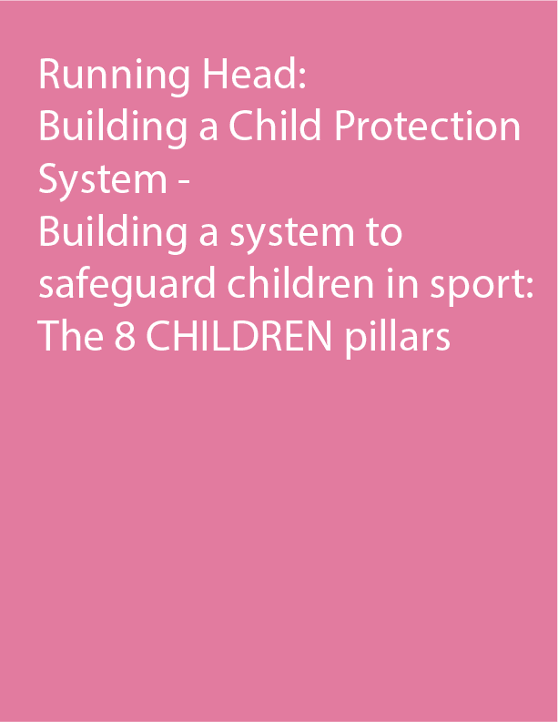 Running Head: Building a Child Protection System Building a System to Safeguard Children in Sport: The 8 CHILDREN Pillars