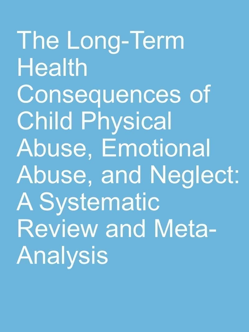 The Long-Term Health Consequences of Child Physical Abuse, Emotional Abuse, and Neglect: A Systematic Review and Meta-Analysis
