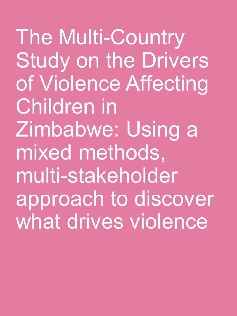 The Multi-Country Study on the Drivers of Violence Affecting Children in Zimbabwe: Using a mixed methods, multi-stakeholder approach to discover what drives violence