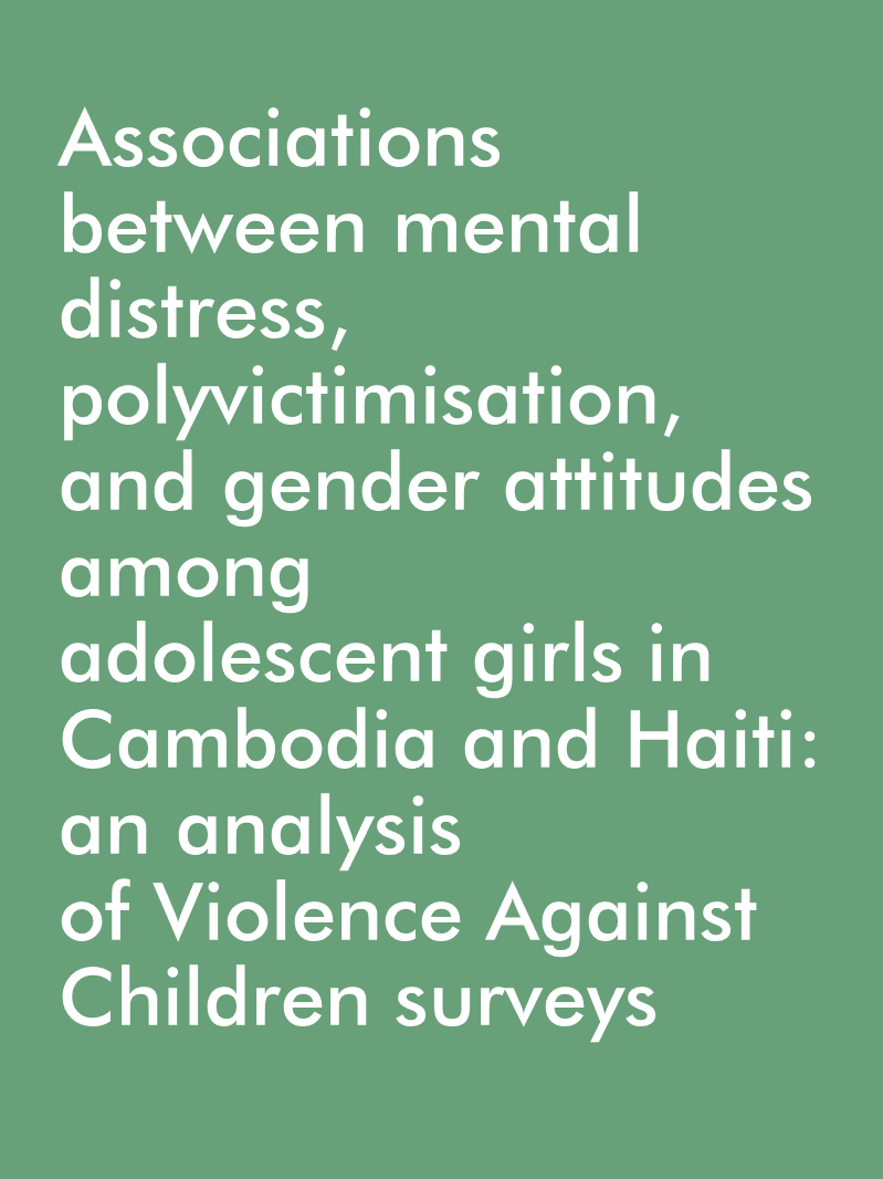 Associations between mental distress, polyvictimisation, and gender attitudes among adolescent girls in Cambodia and Haiti: an analysis of Violence Against Children surveys