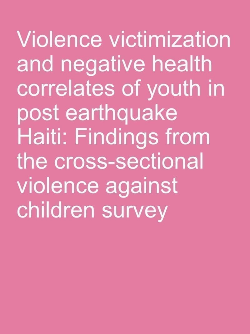 Violence victimization and negative health correlates of youth in postearthquake Haiti: Findings from the cross-sectional violence against children survey